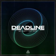 Deadline - Buttons ft. Emily Makis