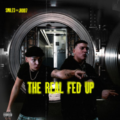 The Real Fed Up (feat. JR007)