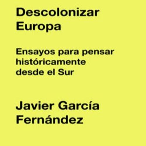 «Descolonizar Europa. Ensayos para pensar históricamente desde el Sur»