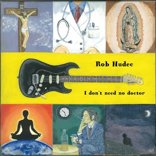 Rob Hudec - I Don't Need No Doctor