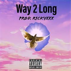 Way 2 Long [Prod. R1CKYXXX]