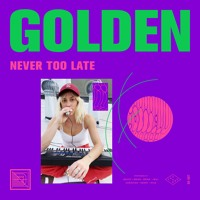 GOLDEN - Never Too Late