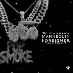 BOUT A MILLION X MANNEQUIN X FOREIGNER - POP SMOKE (Prod. by SWbeatZ)