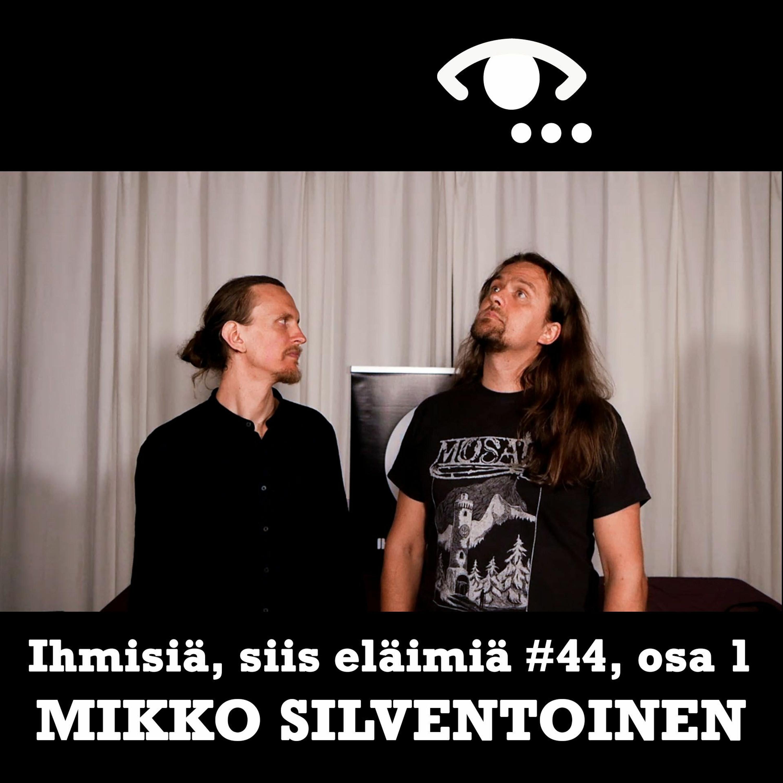 #44: Mikko Silventoinen, osa 1. Pahuus. Askeesi. Traumoista vapautuminen. Miespuhe.
