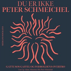 Du er ikke Peter Schmeichel: Med Mads Adam Wegener og Sebastian Meyer