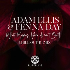 Adam Ellis & Fenna Day - What Makes Your Heart Beat (Chill Out Remix)