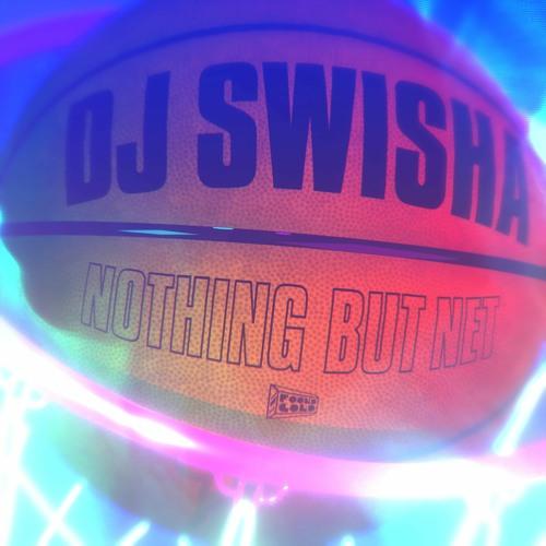 DJ Swisha - Nothing But Net