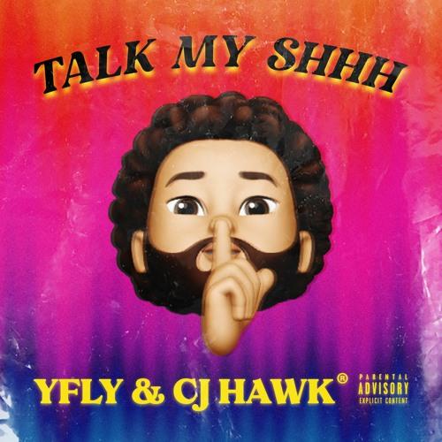 Talk My Shhh by YFLY (Prod. CJ Hawk)