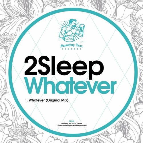 2SLEEP - Whatever [ST169] 6th June 2021
