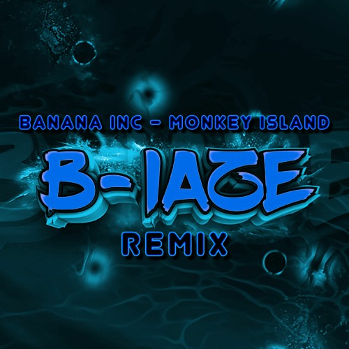 Banana Inc - Monkey Island (B-laze Remix)