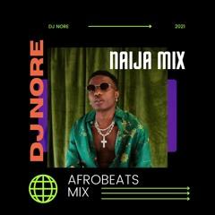 Afrobeats Mix 2021 | Naija Mix 2021 | Best Afrobeats Mix 2021 Ft Fireboy Buju Rema Wizkid @DJNOREUK
