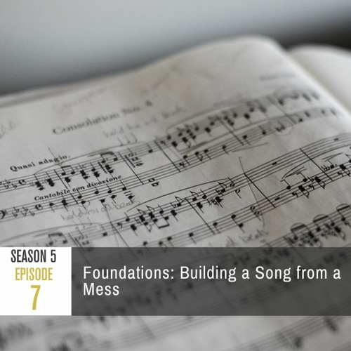 Season 5 Episode 7 - Foundations: Building a Song from a Mess