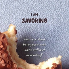 Day 5 of Intuitive Eating - I AM SAVORING