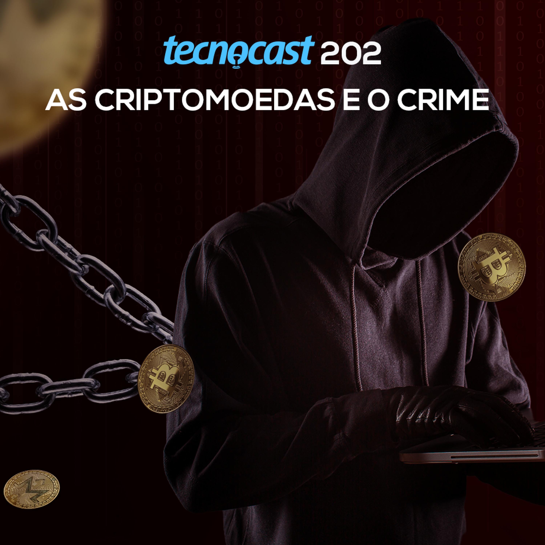202 – As criptomoedas e o crime