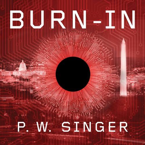 Episode 66: P.W. Singer ---- Burn-In (ft. P.W. Singer)