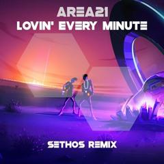 Lovin' Every Minute - AREA21 (Sethos Remix)