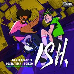 ISH (feat. Costa Titch & Fonzo)