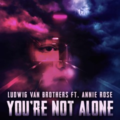 You're Not Alone (Extended Mix) [feat. Annie Rose]