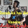 Download Gazab ka hai din x Vaaste love mashup Mp3