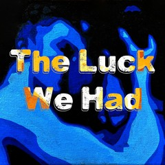 The Luck We Had Pod Ep 307 A Long Way From Home