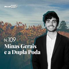 N.109: Minas Gerais e a Dupla Poda