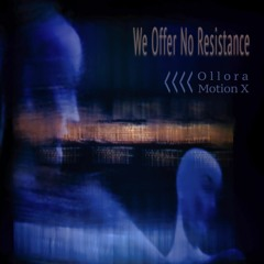 Ollora   Motion X - We Offer No Resistance