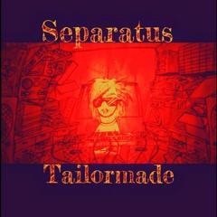 Separatus Tailormade
