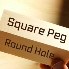 10 -13-21 WED- Square Peg Round Hole