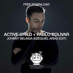 FREE DOWNLOAD: Active Child + Pablo Bolivar - Johnny Belinda (Ezequiel Arias Edit)