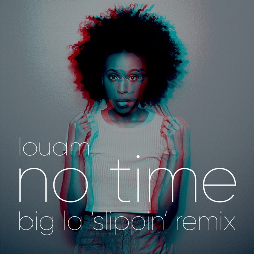 No Time (Big La 'Slippin' Remix) – Louam