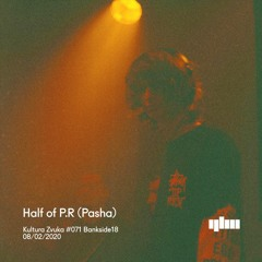Half of P.R (Pasha)- Kultura Zvuka #071 Bankside18 [DJ Set]