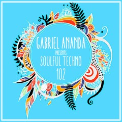 Gabriel Ananda Presents Soulful Techno 102