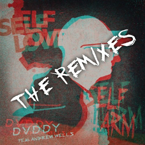 DVDDY - Self Love   Self Harm (feat. Andrew Wells) [BVLVNCE Remix]