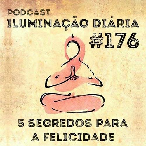 #176 - 5 Segredos Para A Felicidade