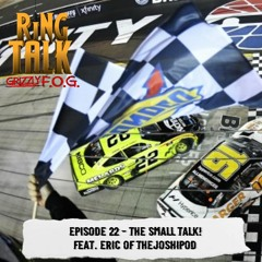 The Small Talk! (Feat. Eric of TheJoshiPod) | Ring Talk Podcast Ep. 22 | @GrizzlyFOG