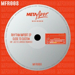 Premiere : Close To Custom - Rhythm Import [MFR008]