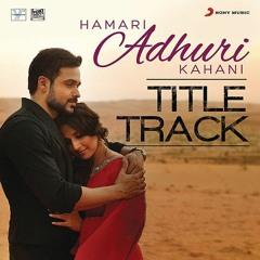 Hamari Adhuri Kahani - Jukebox  Full Songs  Arijit  Jeet Gannguli  Papon  Mithoon