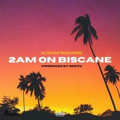 2am On Biscane (Prod. Qestn)