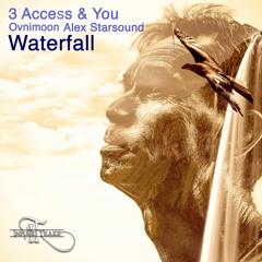 """3 Access And You  with Ovnimoon - Alex - """"Waterfall"""""""