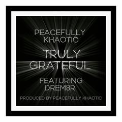 Peacefully Khaotic - Truly Grateful (Feat. Drem8r)