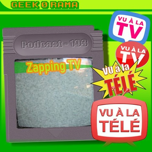Épisode 193 Geek'O'rama - Le Zapping Télé de Geekorama.