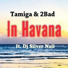 Tamiga & 2Bad ft. DJ Silver Nail - In Havana (Radio edit)