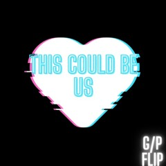 This Could Be Us (G/P Flip)