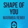 Shape Of You (Marimba Remix) Ringtone *FREE DOWNLOAD*