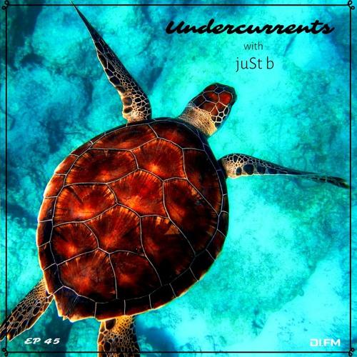 juSt b ▪️ undercurrents EP45 ▪️ mar. 19 '21