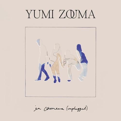 Yumi Zouma - In Camera (Unplugged)
