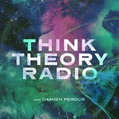 THINK THEORY RADIO - UNIVERSAL CONSCIOUSNESS - 7.24.21