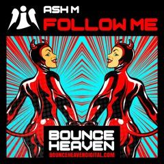 Ash M - Follow Me - BounceHeaven.co.uk