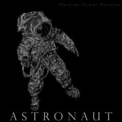 Machine Human Machine - Astronaut