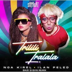 Noa Kirel & Ilan Peled - Trilili Tralala - Ehud Saban 2021 Remix - FREE DOWNLOAD!
